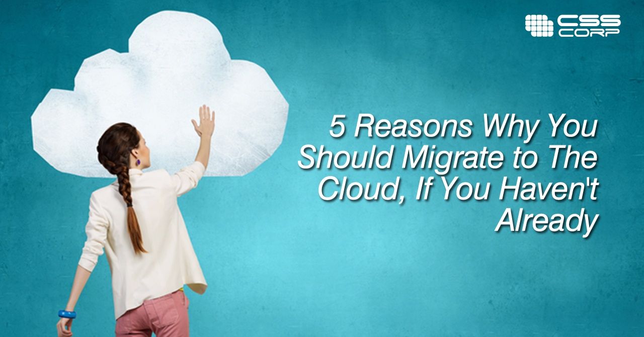 5-Reasons-Why-You-Should-Migrate-to-The-Cloud,.jpg