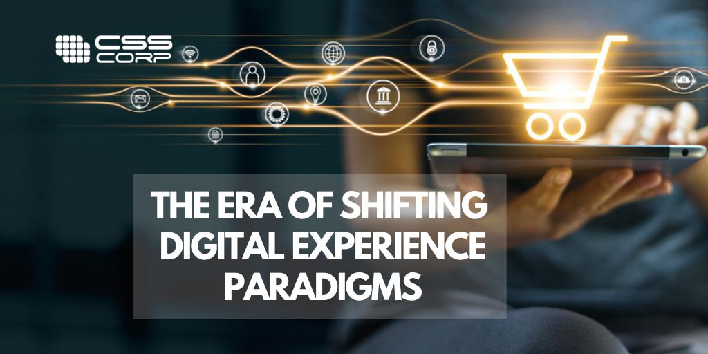 The era of shifting digital experience paradigms