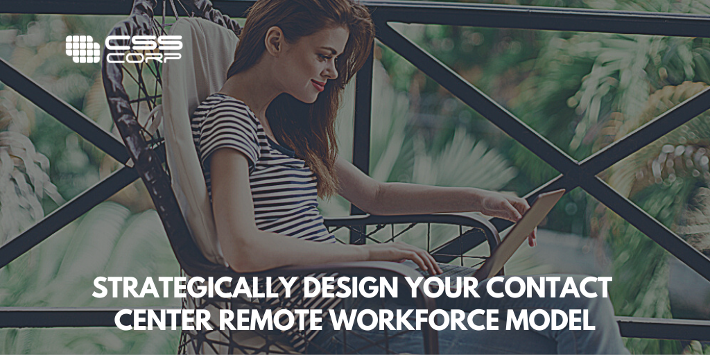 Strategically Design Your Contact Center Remote Workforce Model